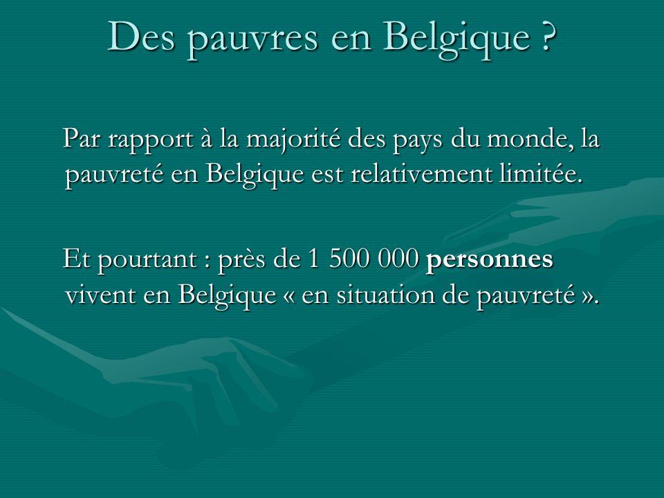 Des pauvres en Belgique ? Par rapport à la majorité des pays du monde, la pauvreté en Belgique est relativement limitée. Par rapport à la majorité des