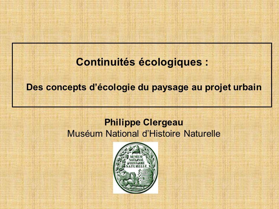 Continuités écologiques : Des concepts décologie du paysage au projet urbain Philippe Clergeau Muséum National dHistoire Naturelle