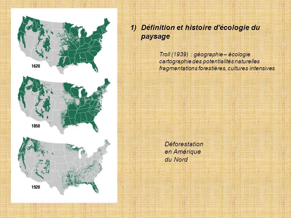 1)Définition et histoire d écologie du paysage Troll (1939) : géographie – écologie cartographie des potentialités naturelles fragmentations forestières, cultures intensives Déforestation en Amérique du Nord