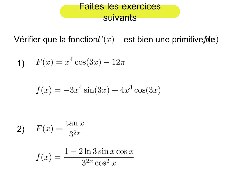 Faites les exercices suivants Vérifier que la fonction est bien une primitive de 2) 1)