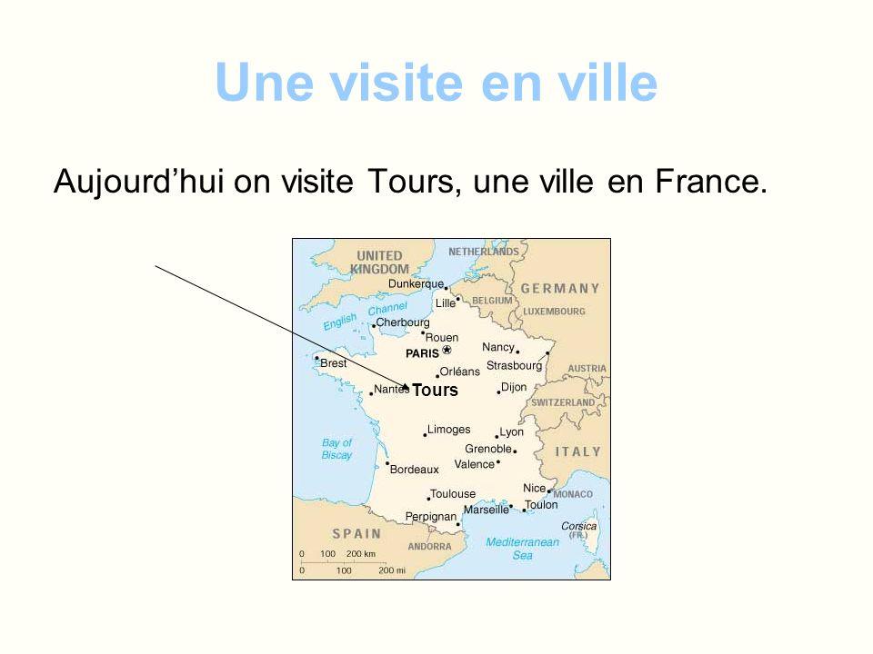 Une visite en ville Aujourdhui on visite Tours, une ville en France. Tours