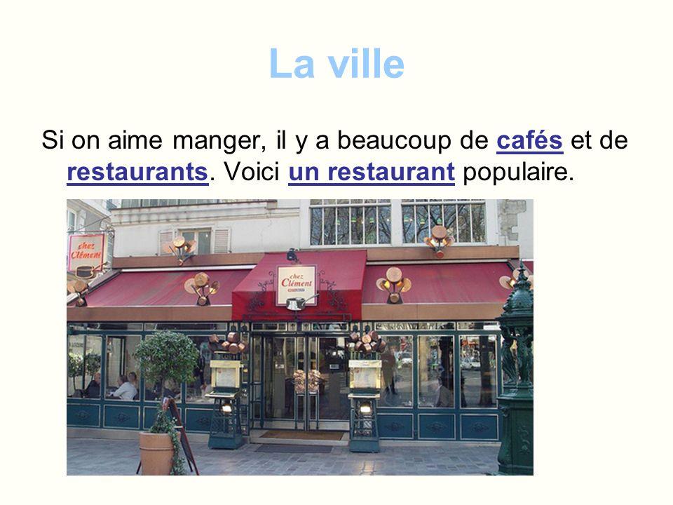La ville Si on aime manger, il y a beaucoup de cafés et de restaurants. Voici un restaurant populaire.
