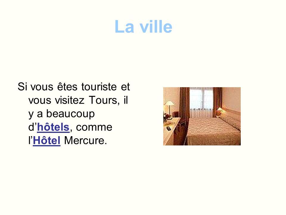 La ville Si vous êtes touriste et vous visitez Tours, il y a beaucoup dhôtels, comme lHôtel Mercure.