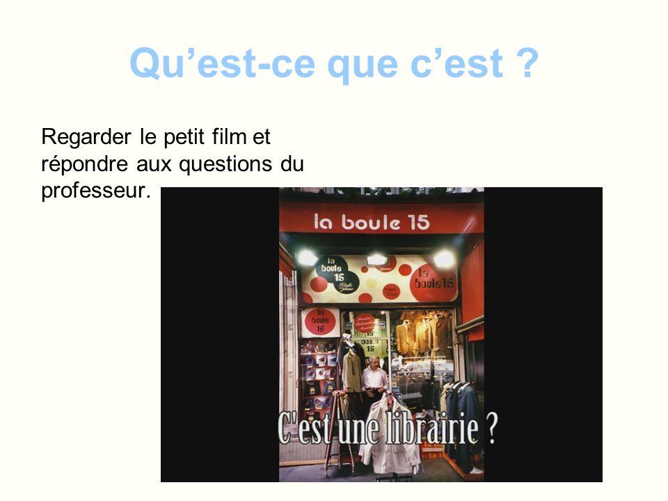Quest-ce que cest ? Regarder le petit film et répondre aux questions du professeur.