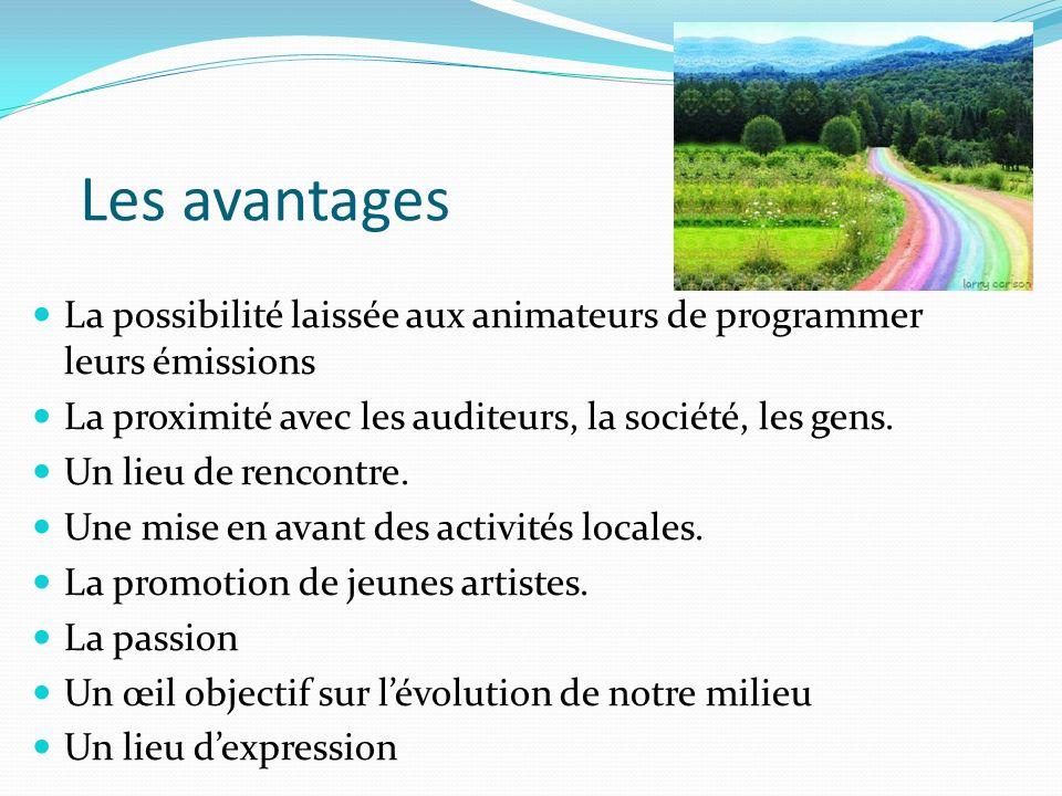 Les avantages La possibilité laissée aux animateurs de programmer leurs émissions La proximité avec les auditeurs, la société, les gens.