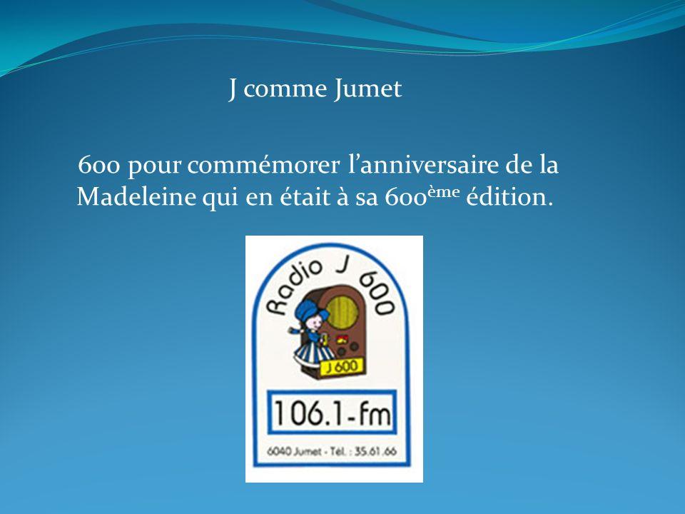 J comme Jumet 600 pour commémorer lanniversaire de la Madeleine qui en était à sa 600 ème édition.