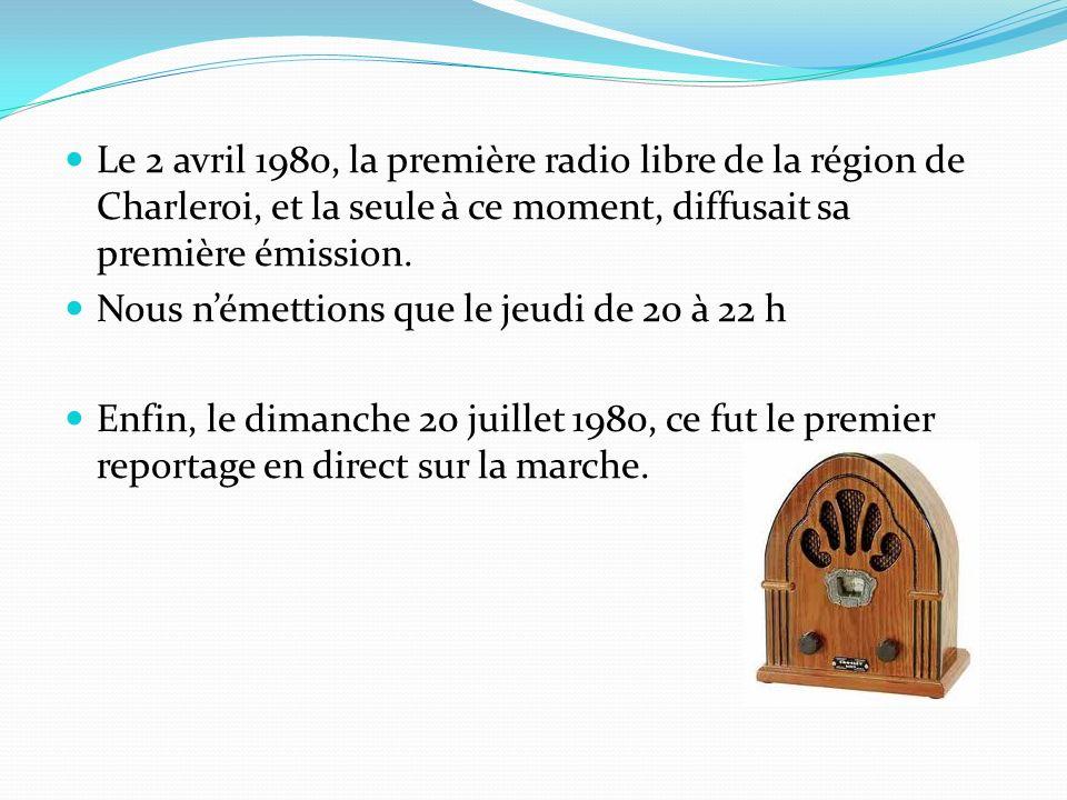 Le 2 avril 1980, la première radio libre de la région de Charleroi, et la seule à ce moment, diffusait sa première émission.