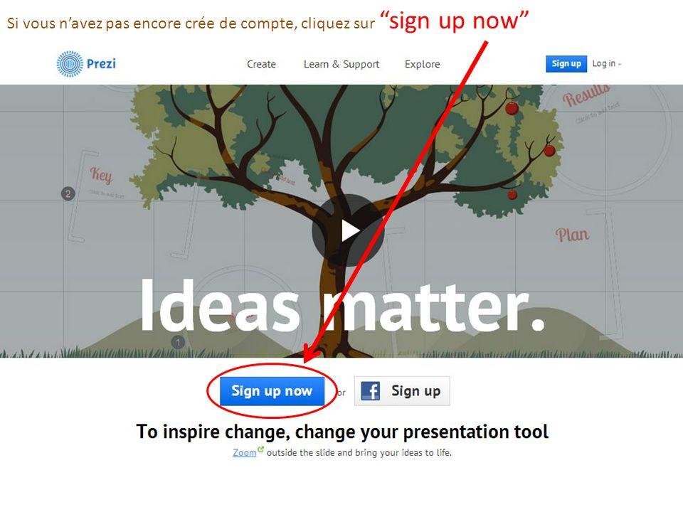 Si vous navez pas encore crée de compte, cliquez sur sign up now