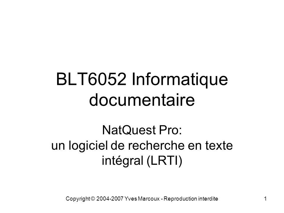 Copyright © 2004-2007 Yves Marcoux - Reproduction interdite1 BLT6052 Informatique documentaire NatQuest Pro: un logiciel de recherche en texte intégra
