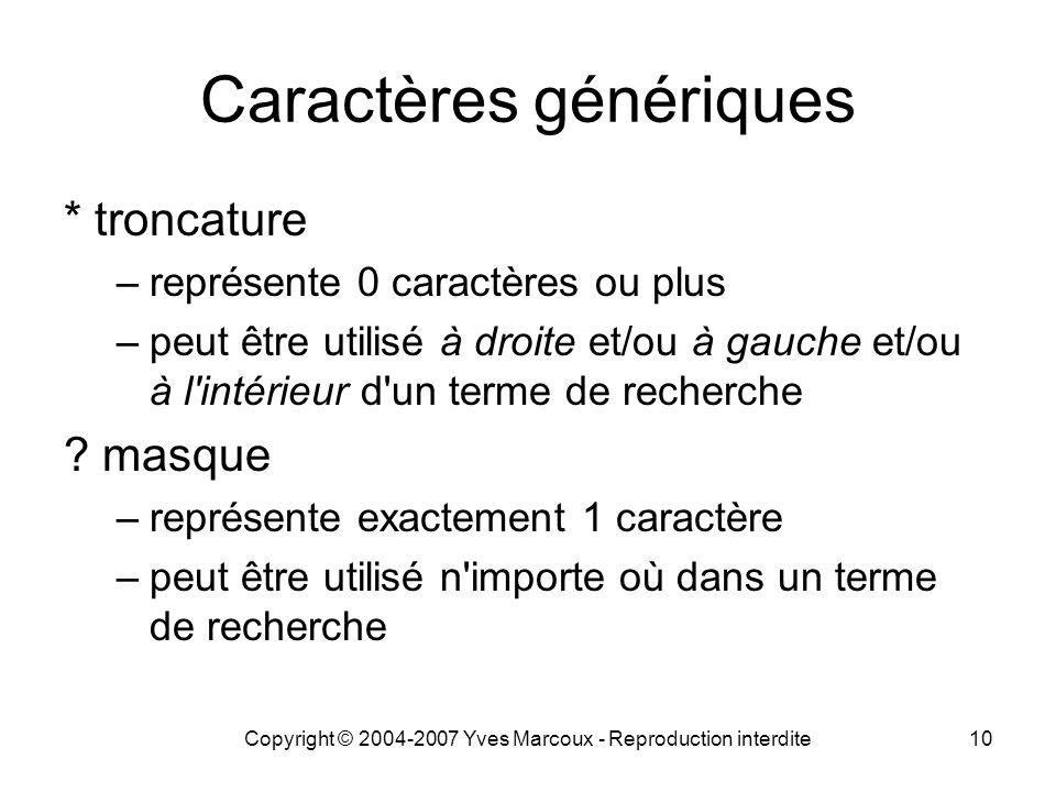 Copyright © 2004-2007 Yves Marcoux - Reproduction interdite10 Caractères génériques * troncature –représente 0 caractères ou plus –peut être utilisé à
