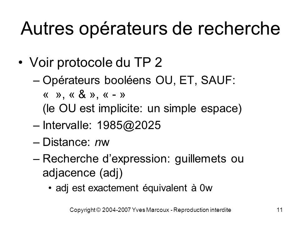 Copyright © 2004-2007 Yves Marcoux - Reproduction interdite11 Autres opérateurs de recherche Voir protocole du TP 2 –Opérateurs booléens OU, ET, SAUF: