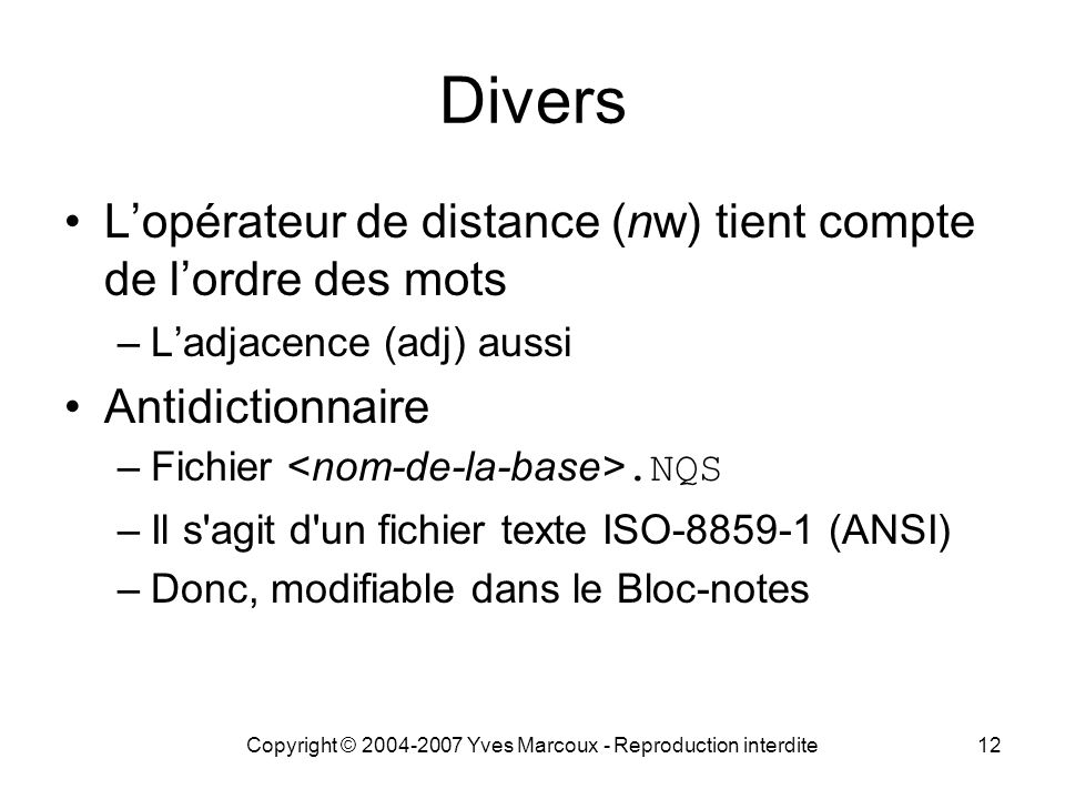 Copyright © 2004-2007 Yves Marcoux - Reproduction interdite12 Divers Lopérateur de distance (nw) tient compte de lordre des mots –Ladjacence (adj) aus
