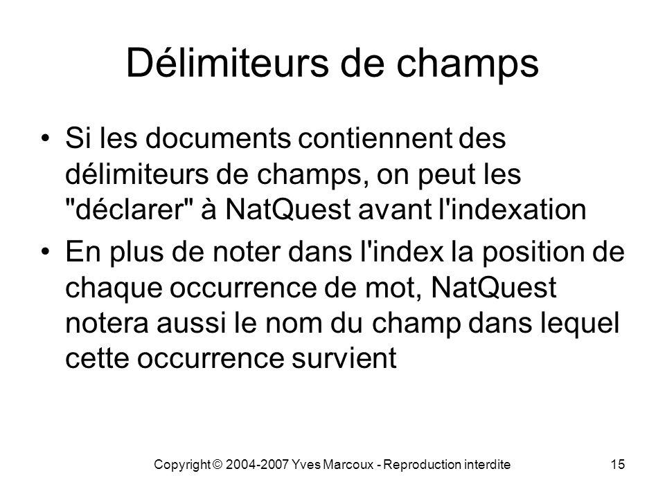 Copyright © 2004-2007 Yves Marcoux - Reproduction interdite15 Délimiteurs de champs Si les documents contiennent des délimiteurs de champs, on peut le