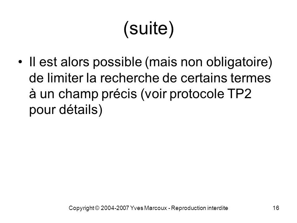 Copyright © 2004-2007 Yves Marcoux - Reproduction interdite16 (suite) Il est alors possible (mais non obligatoire) de limiter la recherche de certains