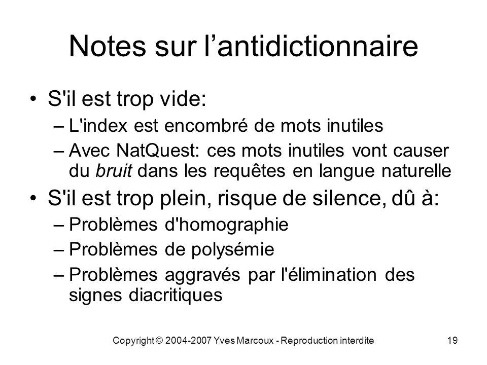 Copyright © 2004-2007 Yves Marcoux - Reproduction interdite19 Notes sur lantidictionnaire S'il est trop vide: –L'index est encombré de mots inutiles –