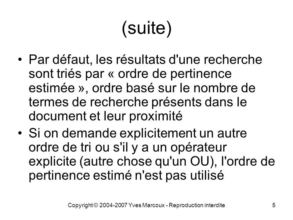 Copyright © 2004-2007 Yves Marcoux - Reproduction interdite5 (suite) Par défaut, les résultats d'une recherche sont triés par « ordre de pertinence es