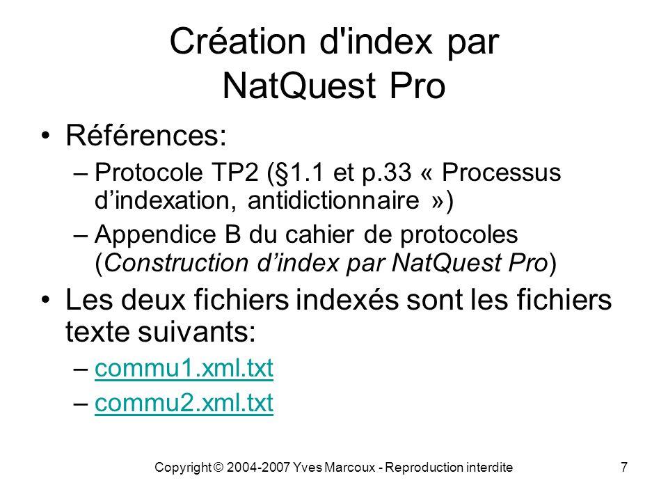 Copyright © 2004-2007 Yves Marcoux - Reproduction interdite7 Création d'index par NatQuest Pro Références: –Protocole TP2 (§1.1 et p.33 « Processus di