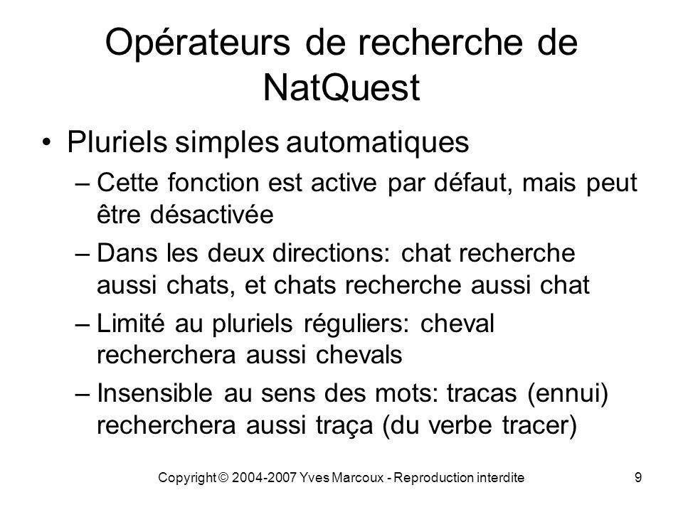 Copyright © 2004-2007 Yves Marcoux - Reproduction interdite9 Opérateurs de recherche de NatQuest Pluriels simples automatiques –Cette fonction est act