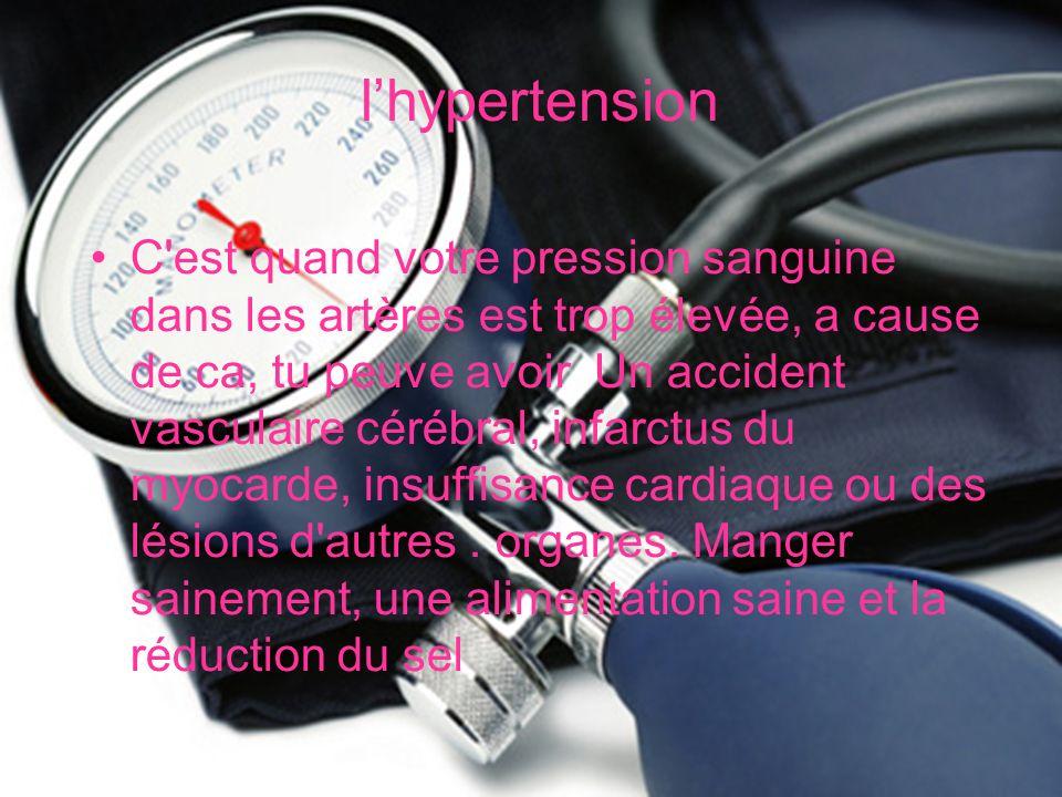 lhypertension C est quand votre pression sanguine dans les artères est trop élevée, a cause de ca, tu peuve avoir Un accident vasculaire cérébral, infarctus du myocarde, insuffisance cardiaque ou des lésions d autres.