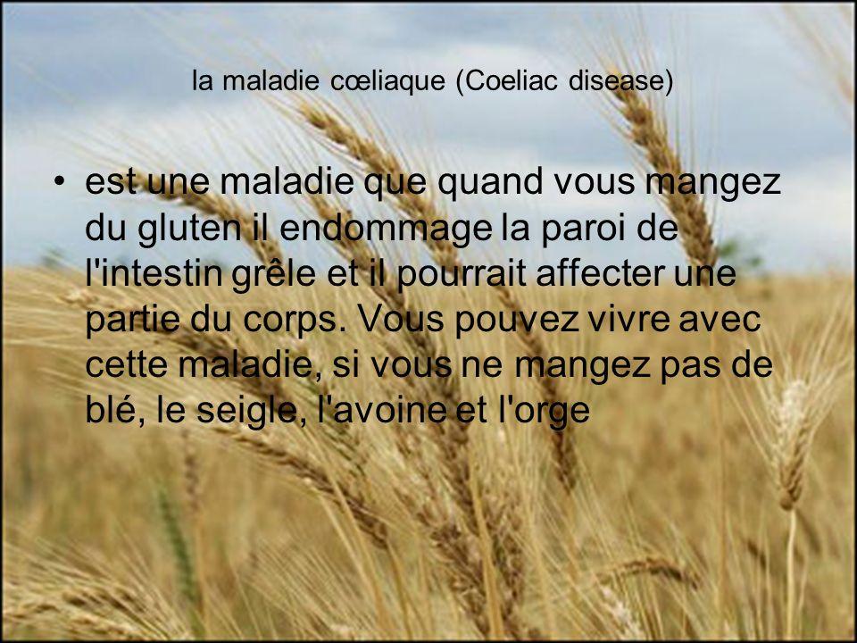la maladie cœliaque (Coeliac disease) est une maladie que quand vous mangez du gluten il endommage la paroi de l intestin grêle et il pourrait affecter une partie du corps.