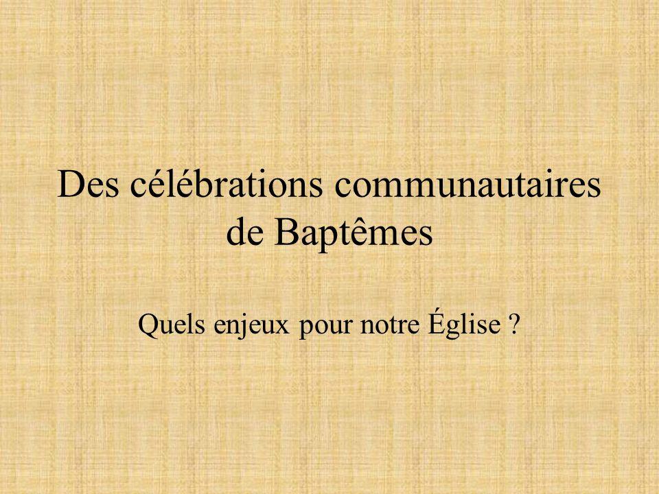 Des célébrations communautaires de Baptêmes Quels enjeux pour notre Église ?