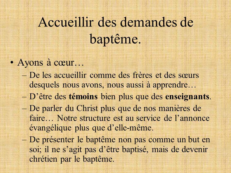 Accueillir des demandes de baptême. Ayons à cœur… –De les accueillir comme des frères et des sœurs desquels nous avons, nous aussi à apprendre… –Dêtre