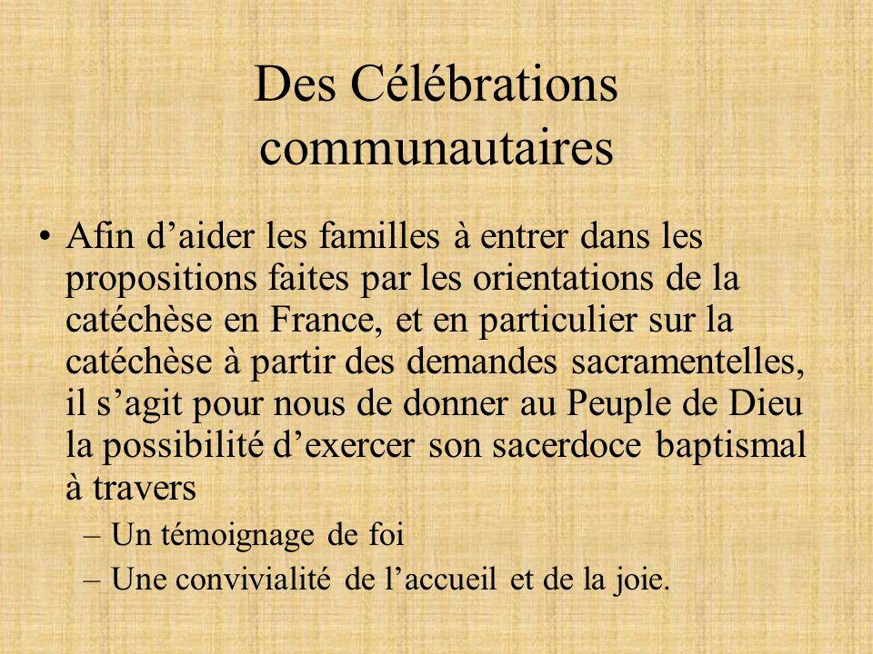 Des Célébrations communautaires Afin daider les familles à entrer dans les propositions faites par les orientations de la catéchèse en France, et en p