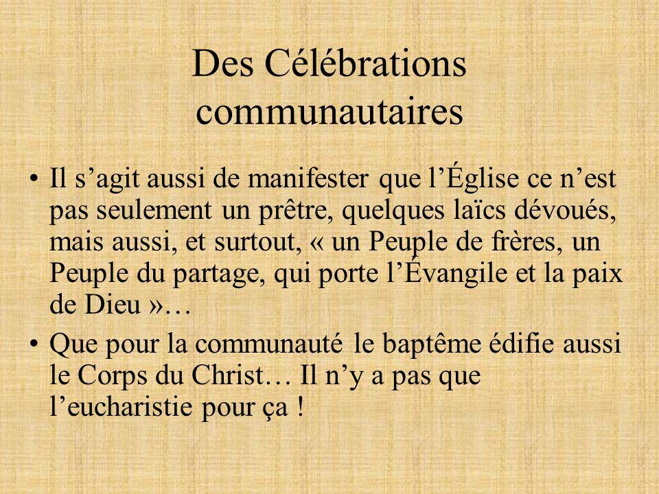 Des Célébrations communautaires Il sagit aussi de manifester que lÉglise ce nest pas seulement un prêtre, quelques laïcs dévoués, mais aussi, et surto