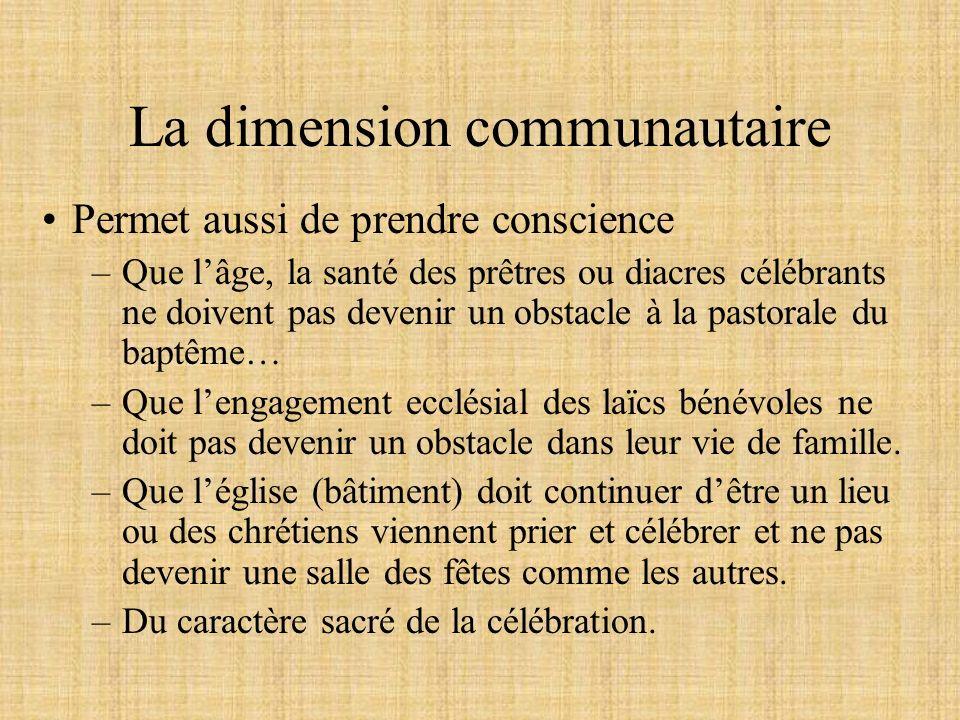 La dimension communautaire Permet aussi de prendre conscience –Que lâge, la santé des prêtres ou diacres célébrants ne doivent pas devenir un obstacle