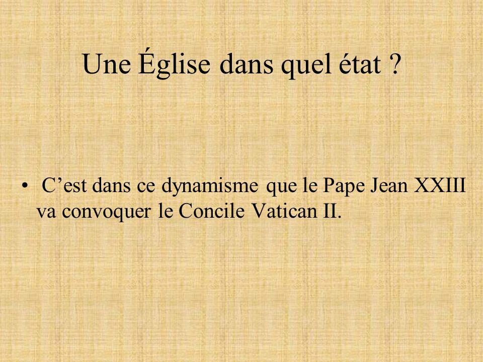 Une Église dans quel état ? Cest dans ce dynamisme que le Pape Jean XXIII va convoquer le Concile Vatican II.