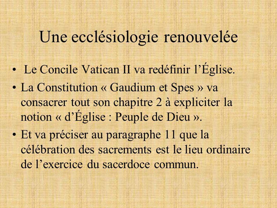 Une ecclésiologie renouvelée Cela va donc modifier le caractère ordinaire de la célébration des sacrements.