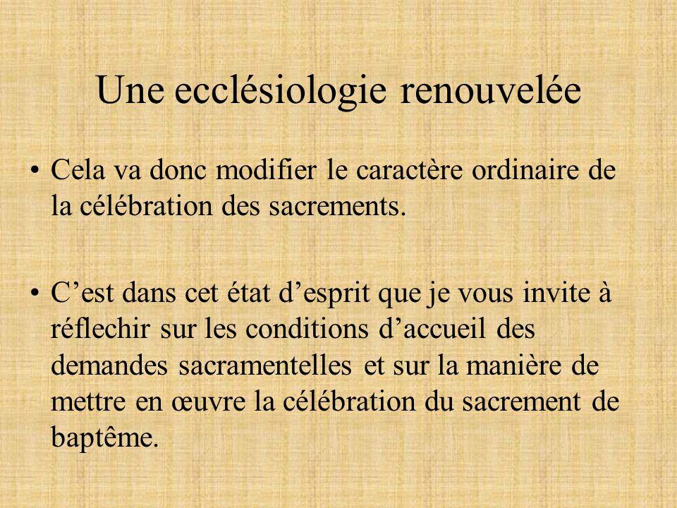 Une ecclésiologie renouvelée Cela va donc modifier le caractère ordinaire de la célébration des sacrements. Cest dans cet état desprit que je vous inv