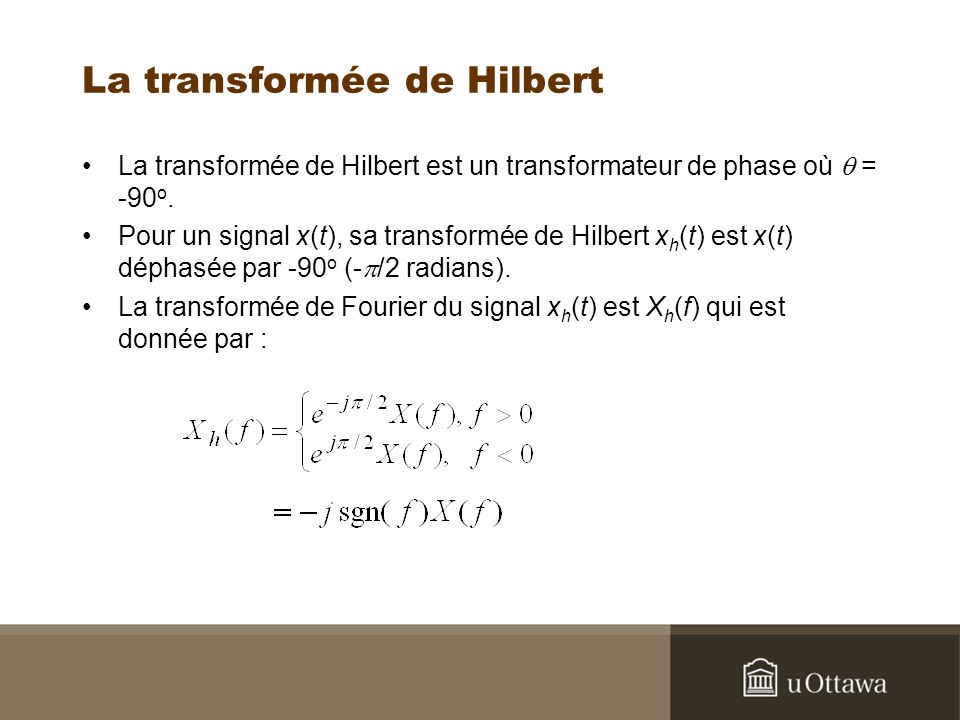 La transformée de Hilbert La transformée de Hilbert est un transformateur de phase où = -90 o.