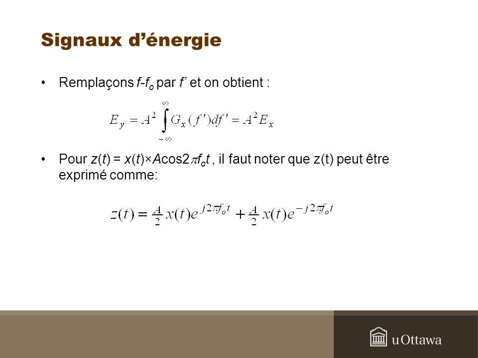 Signaux dénergie Remplaçons f-f o par f et on obtient : Pour z(t) = x(t)×Acos2 f o t, il faut noter que z(t) peut être exprimé comme:
