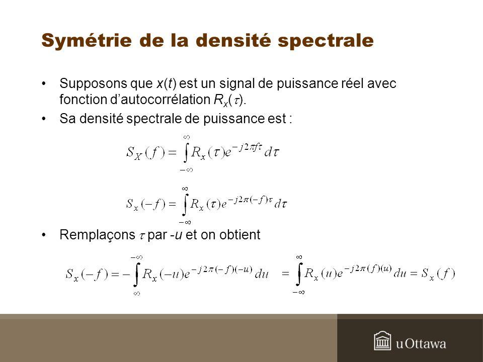 Symétrie de la densité spectrale Supposons que x(t) est un signal de puissance réel avec fonction dautocorrélation R x ( ).