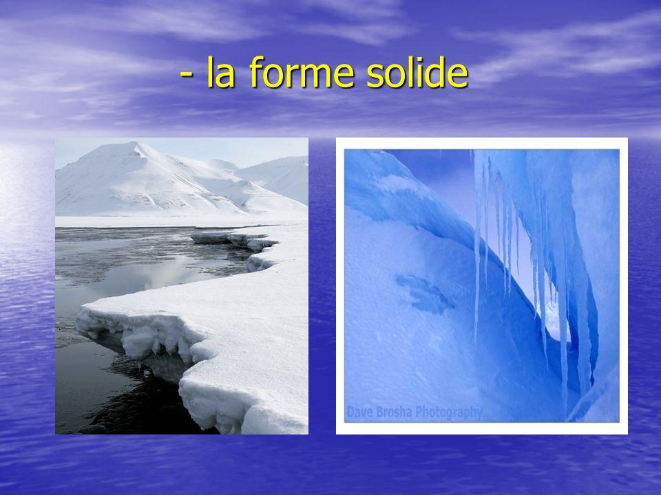 - la forme solide - la forme solide