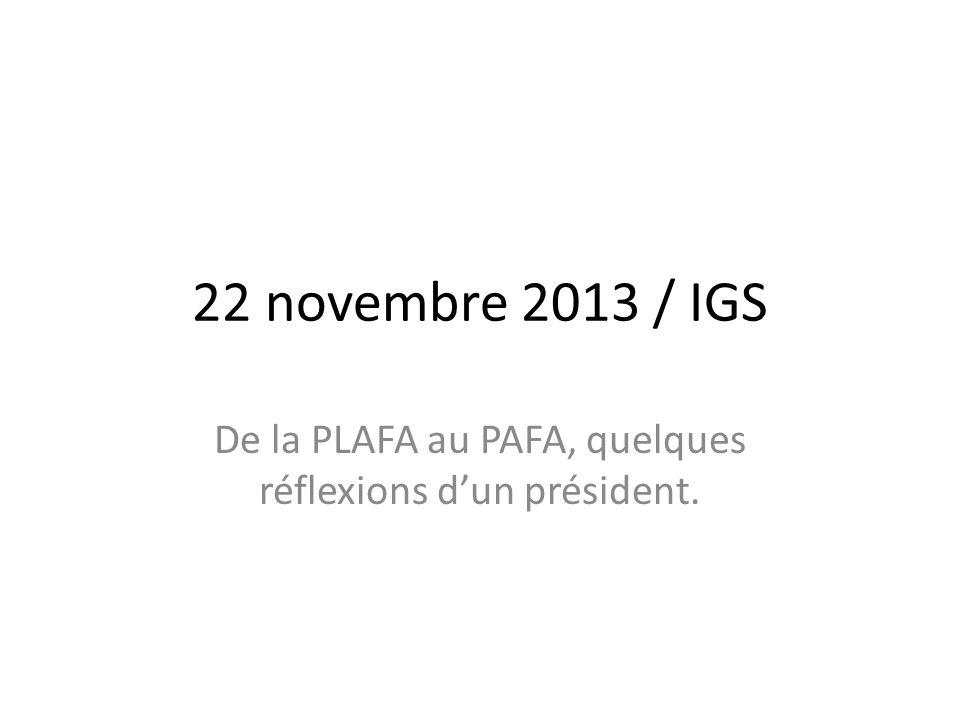 22 novembre 2013 / IGS De la PLAFA au PAFA, quelques réflexions dun président.