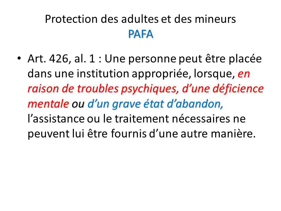 PAFA Protection des adultes et des mineurs PAFA en raison de troubles psychiques, dune déficience mentale ou dun grave état dabandon, Art. 426, al. 1