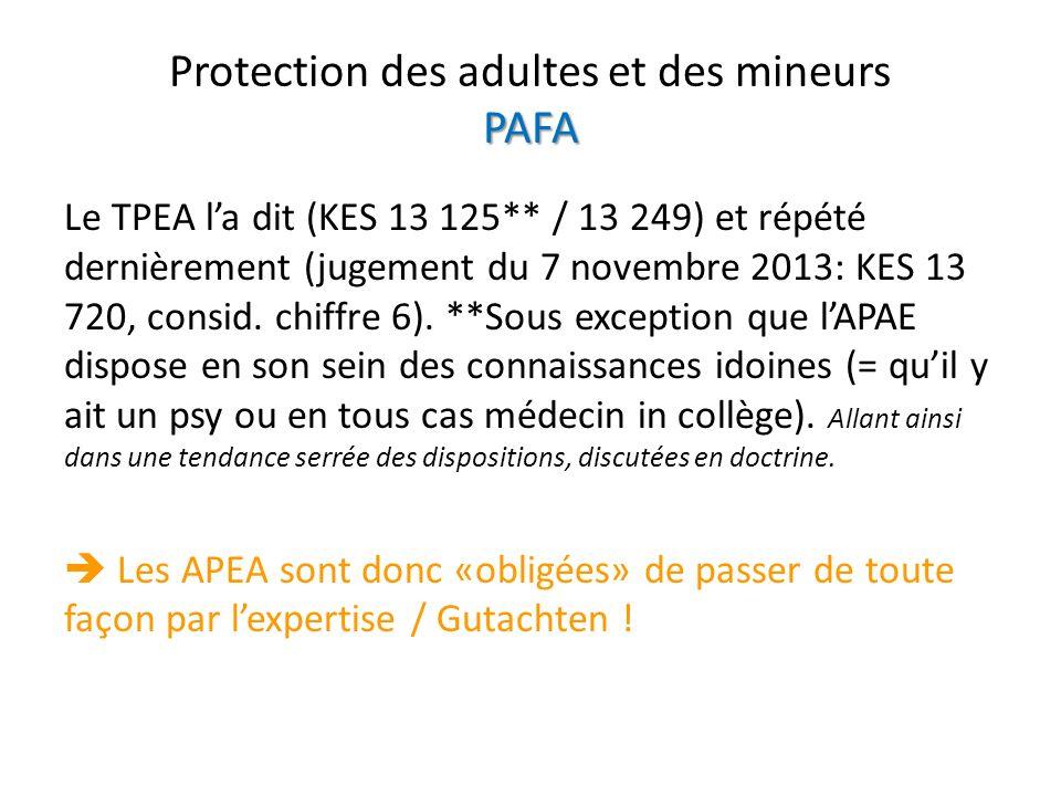 PAFA Protection des adultes et des mineurs PAFA Le TPEA la dit (KES 13 125** / 13 249) et répété dernièrement (jugement du 7 novembre 2013: KES 13 720
