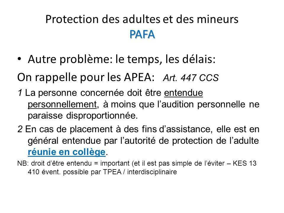 PAFA Protection des adultes et des mineurs PAFA Autre problème: le temps, les délais: On rappelle pour les APEA: Art. 447 CCS 1 La personne concernée