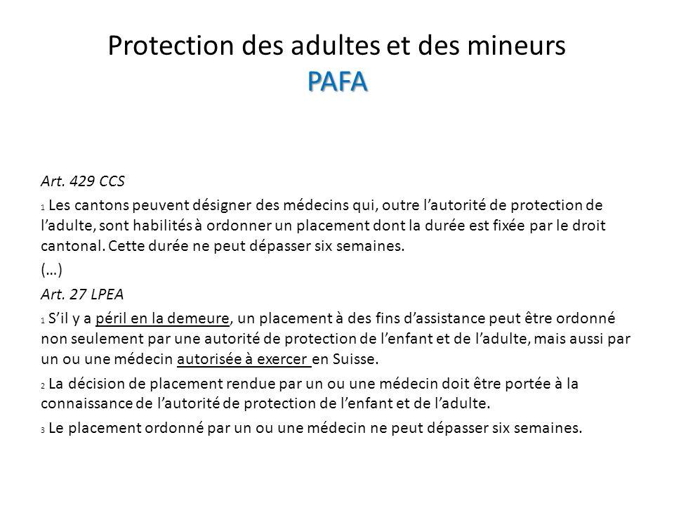 PAFA Protection des adultes et des mineurs PAFA Art. 429 CCS 1 Les cantons peuvent désigner des médecins qui, outre lautorité de protection de ladulte