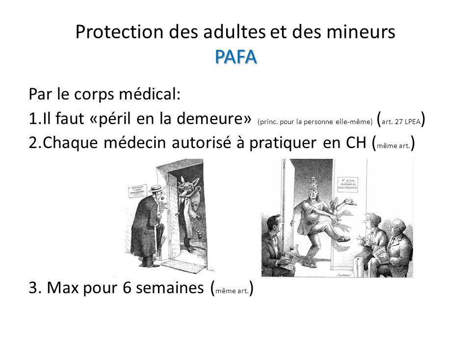 PAFA Protection des adultes et des mineurs PAFA Par le corps médical: 1.Il faut «péril en la demeure» (princ. pour la personne elle-même) ( art. 27 LP