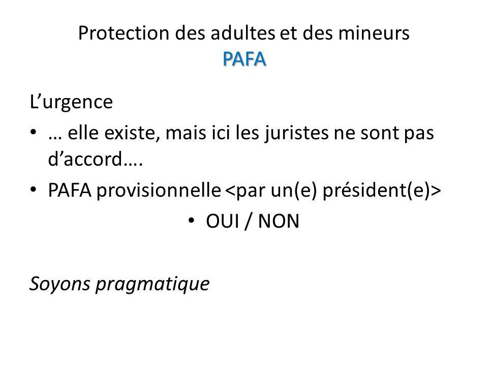 PAFA Protection des adultes et des mineurs PAFA Lurgence … elle existe, mais ici les juristes ne sont pas daccord…. PAFA provisionnelle OUI / NON Soyo