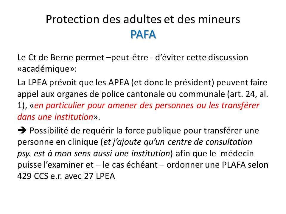 PAFA Protection des adultes et des mineurs PAFA Le Ct de Berne permet –peut-être - déviter cette discussion «académique»: La LPEA prévoit que les APEA