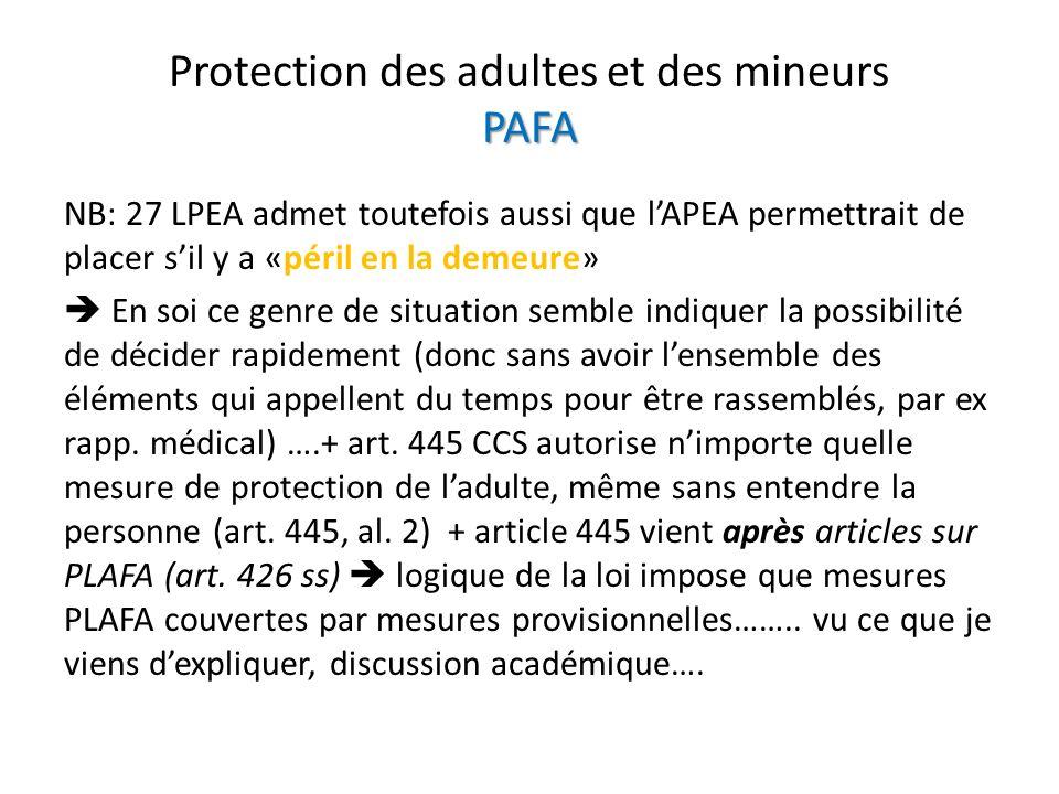 PAFA Protection des adultes et des mineurs PAFA NB: 27 LPEA admet toutefois aussi que lAPEA permettrait de placer sil y a «péril en la demeure» En soi