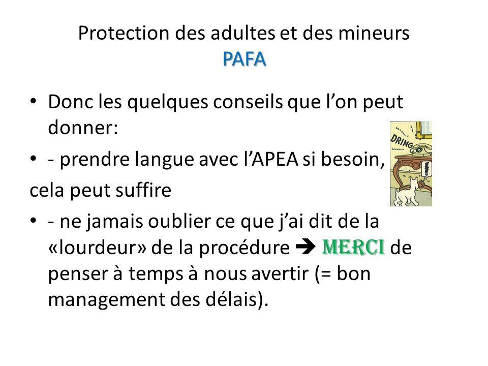PAFA Protection des adultes et des mineurs PAFA Donc les quelques conseils que lon peut donner: - prendre langue avec lAPEA si besoin, cela peut suffi