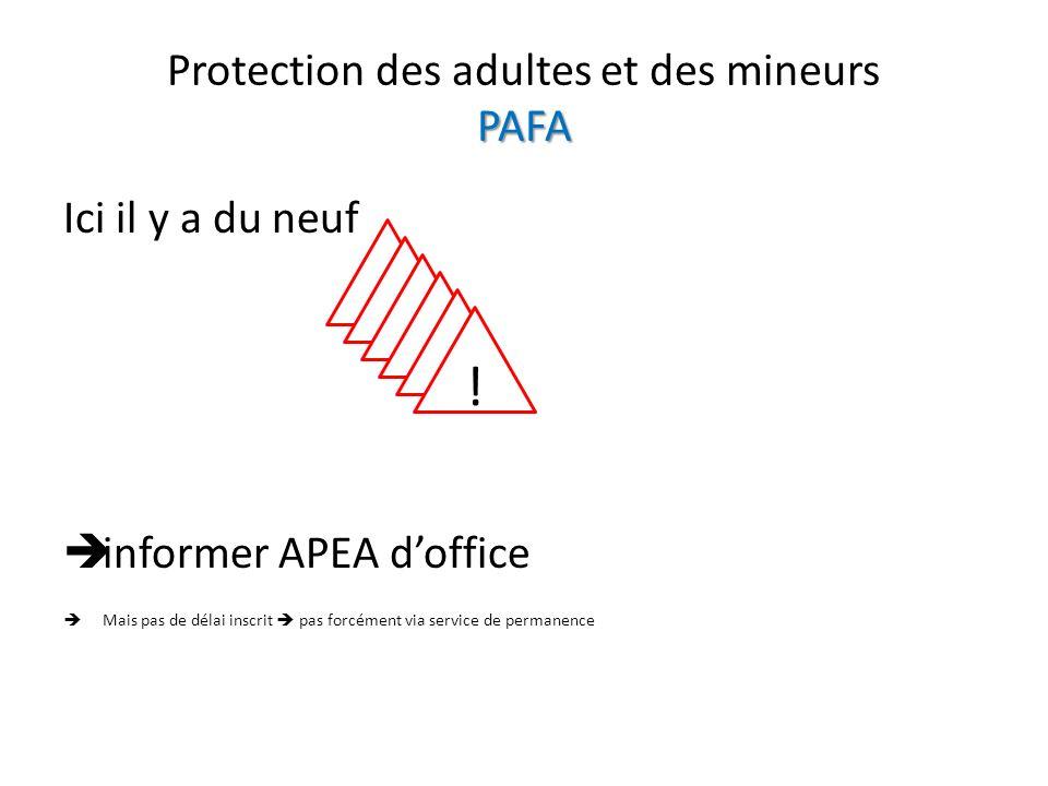 PAFA Protection des adultes et des mineurs PAFA Ici il y a du neuf informer APEA doffice Mais pas de délai inscrit pas forcément via service de permanence .