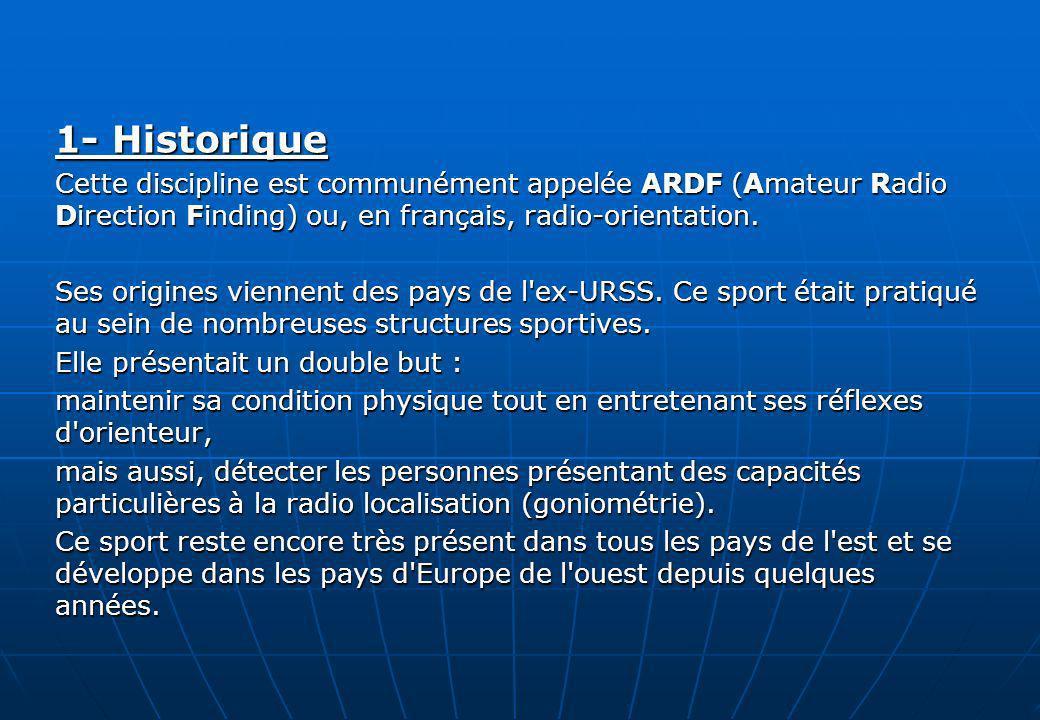 1- Historique Cette discipline est communément appelée ARDF (Amateur Radio Direction Finding) ou, en français, radio-orientation. Ses origines viennen