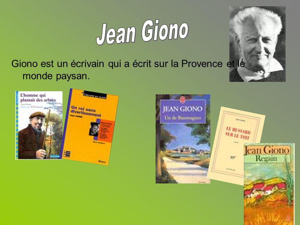 Giono est un écrivain qui a écrit sur la Provence et le monde paysan.