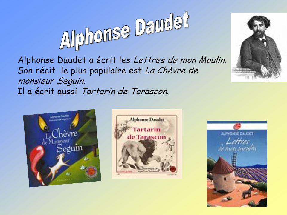 Alphonse Daudet a écrit les Lettres de mon Moulin.